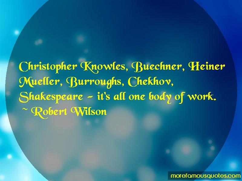 Robert Wilson Quotes: Christopher Knowles Buechner Heiner