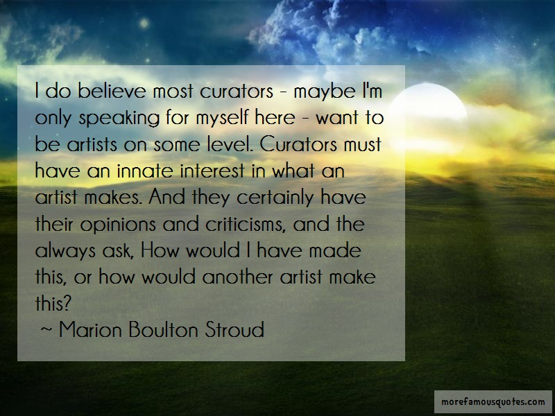 Marion Boulton Stroud Quotes: I Do Believe Most Curators Maybe Im Only