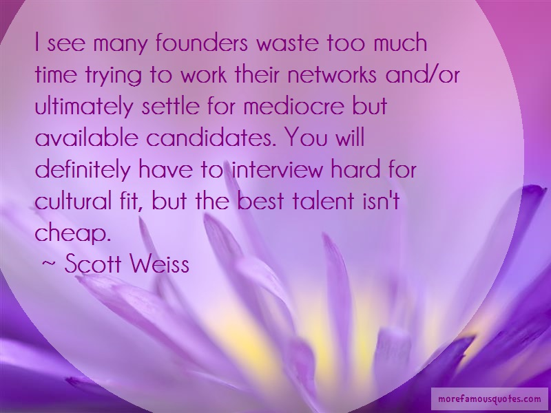 Scott Weiss Quotes: I see many founders waste too much time