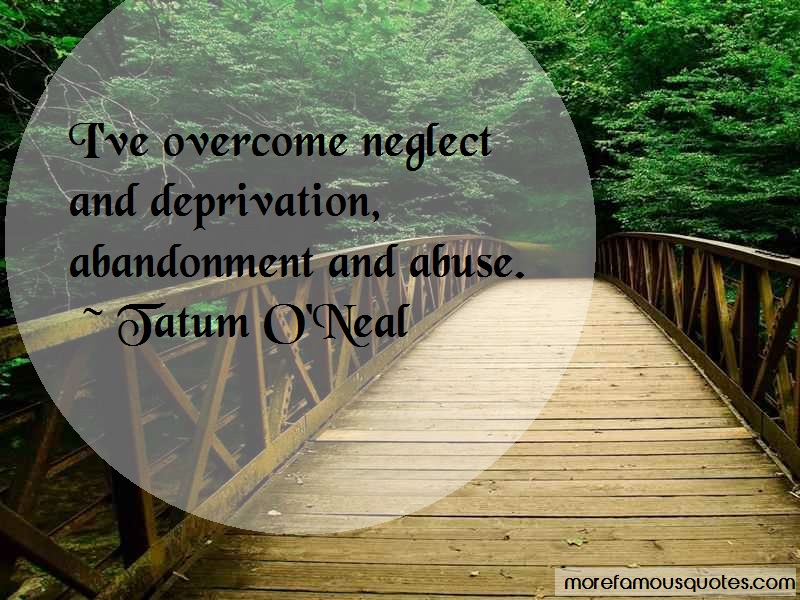 Tatum O'Neal Quotes: Ive overcome neglect and deprivation