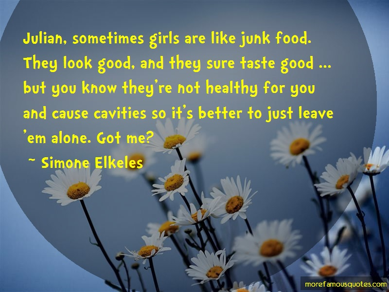 Simone Elkeles Quotes: Julian Sometimes Girls Are Like Junk