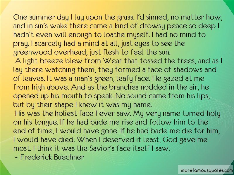 Frederick Buechner Quotes: One summer day i lay upon the grass id