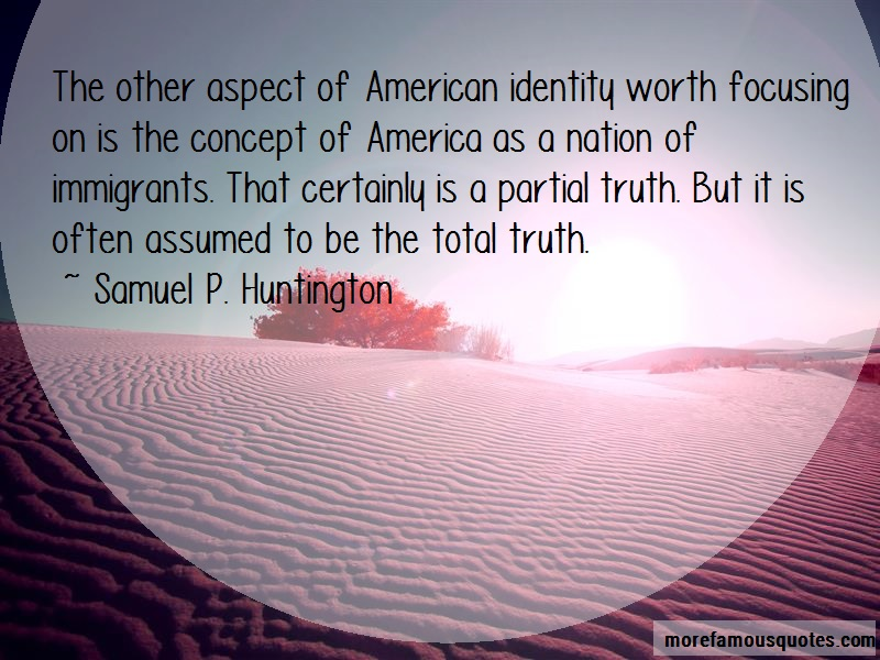 Samuel P. Huntington Quotes: The other aspect of american identity