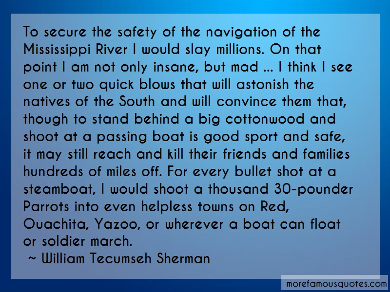 William Tecumseh Sherman Quotes: To Secure The Safety Of The Navigation