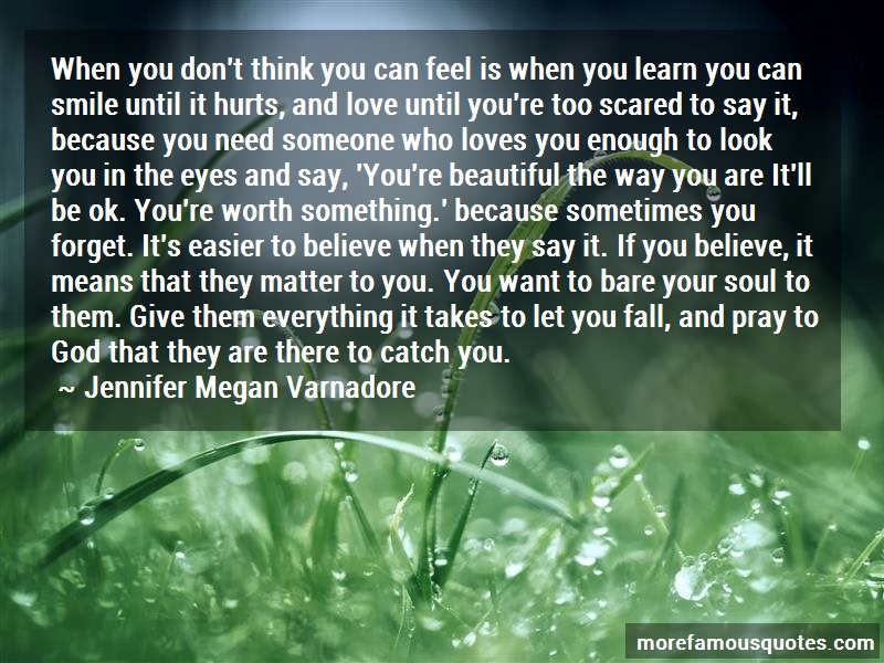 Jennifer Megan Varnadore Quotes: When you dont think you can feel is when