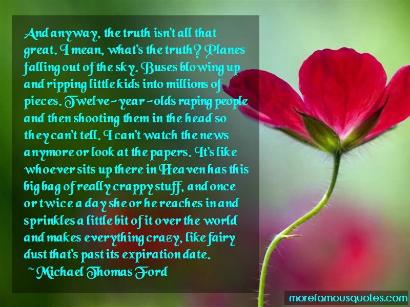 Michael Thomas Ford Quotes: And anyway the truth isnt all that great