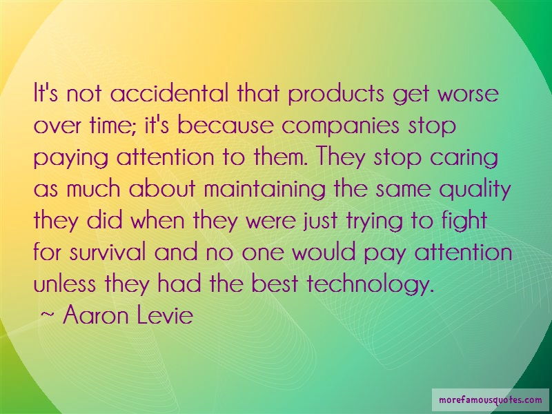 Aaron Levie Quotes: Its Not Accidental That Products Get