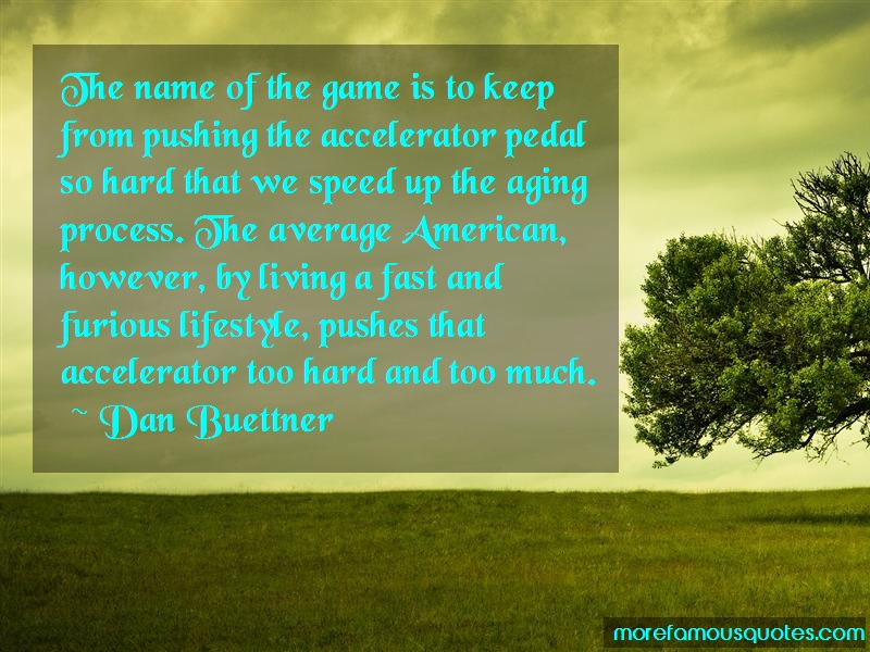 Dan Buettner Quotes: The name of the game is to keep from
