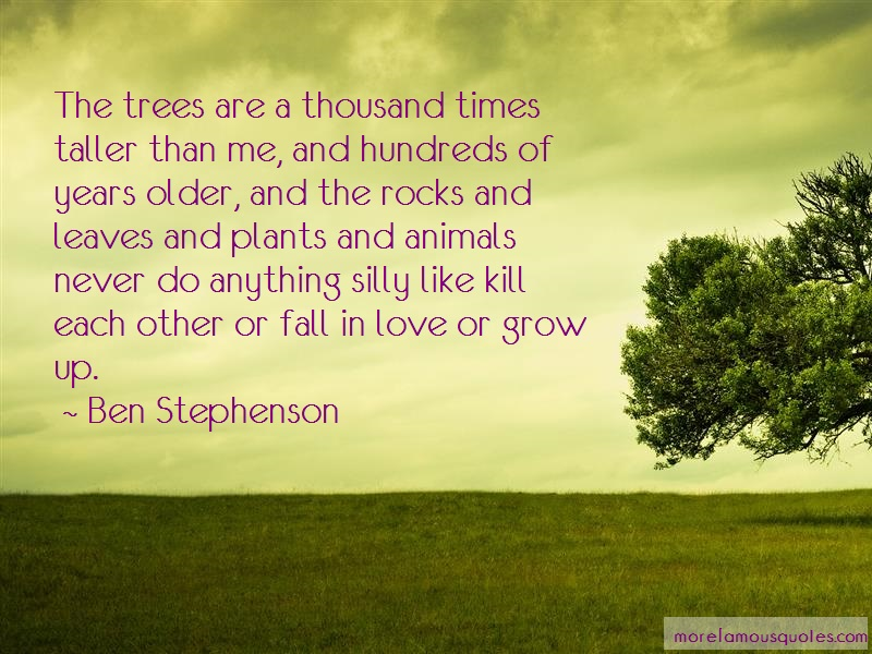 Ben Stephenson Quotes: The Trees Are A Thousand Times Taller