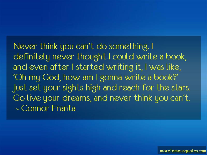 Connor Franta Quotes: Never think you cant do something i
