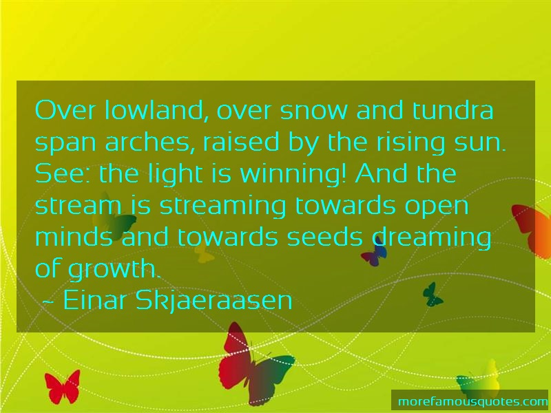 Einar Skjaeraasen Quotes: Over lowland over snow and tundra span