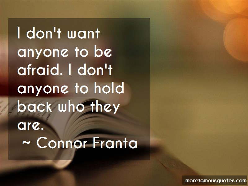 Connor Franta Quotes: I dont want anyone to be afraid i dont