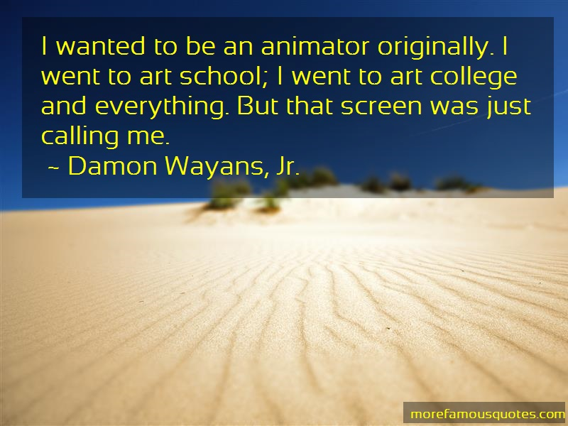 Damon Wayans, Jr. Quotes: I Wanted To Be An Animator Originally I