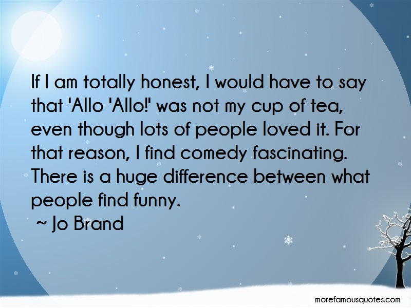 Jo Brand Quotes: If I Am Totally Honest I Would Have To