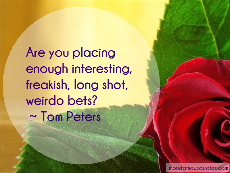 Tom Peters Quotes: Are You Placing Enough Interesting