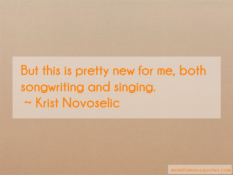 Krist Novoselic Quotes: But this is pretty new for me both