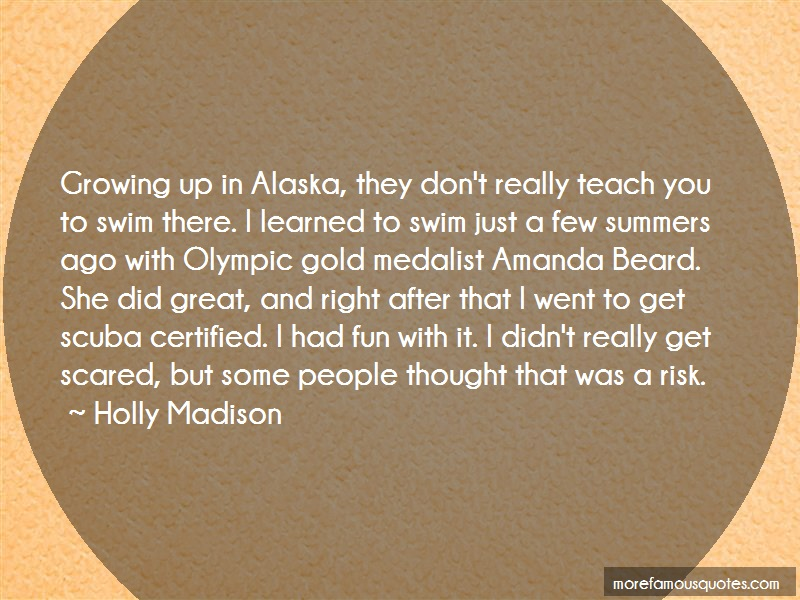 Holly Madison Quotes: Growing up in alaska they dont really