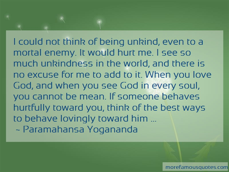 Paramahansa Yogananda Quotes: I could not think of being unkind even