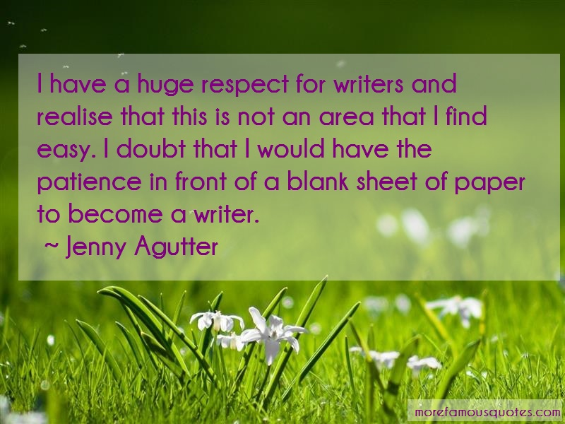 Jenny Agutter Quotes: I Have A Huge Respect For Writers And