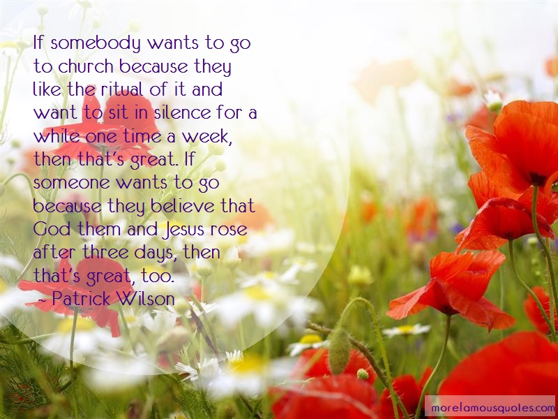 Patrick Wilson Quotes: If somebody wants to go to church
