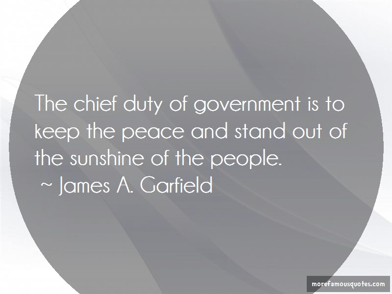 James A. Garfield Quotes: The Chief Duty Of Government Is To Keep