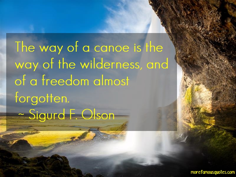 Sigurd F. Olson Quotes: The way of a canoe is the way of the