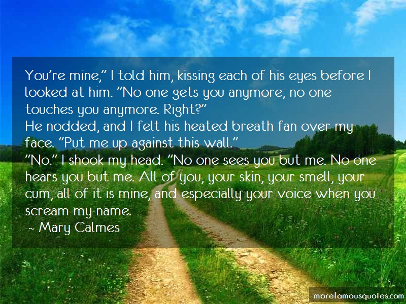 Mary Calmes Quotes: Youre mine i told him kissing each of
