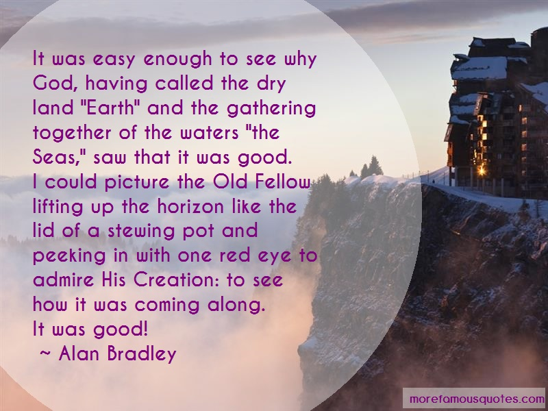 Alan Bradley Quotes: It was easy enough to see why god having