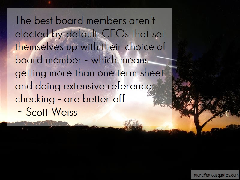 Scott Weiss Quotes: The best board members arent elected by