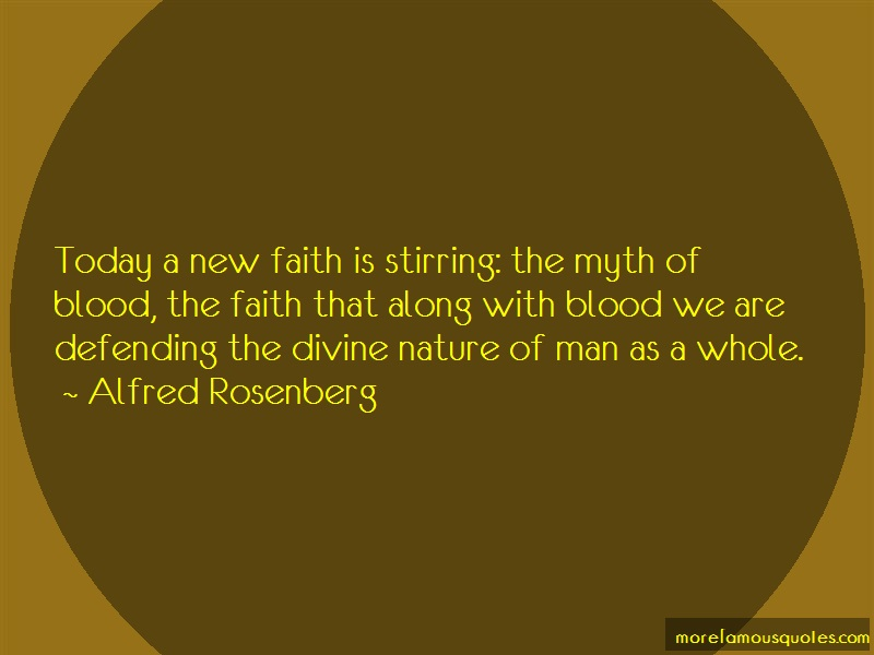 Alfred Rosenberg Quotes: Today a new faith is stirring the myth
