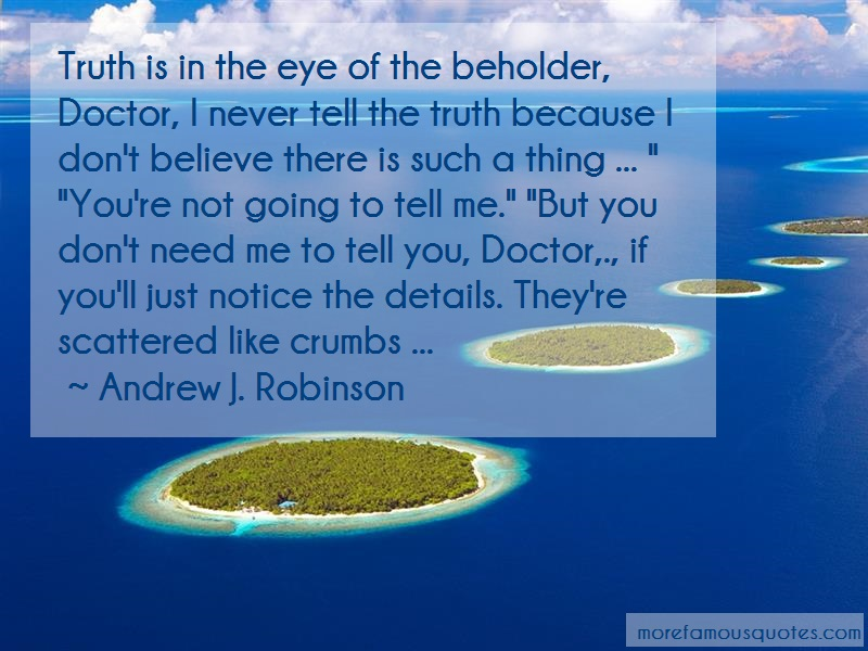Andrew J. Robinson Quotes: Truth Is In The Eye Of The Beholder