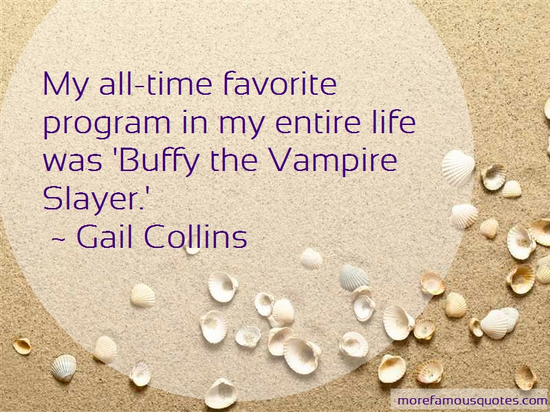 Gail Collins Quotes: My all time favorite program in my