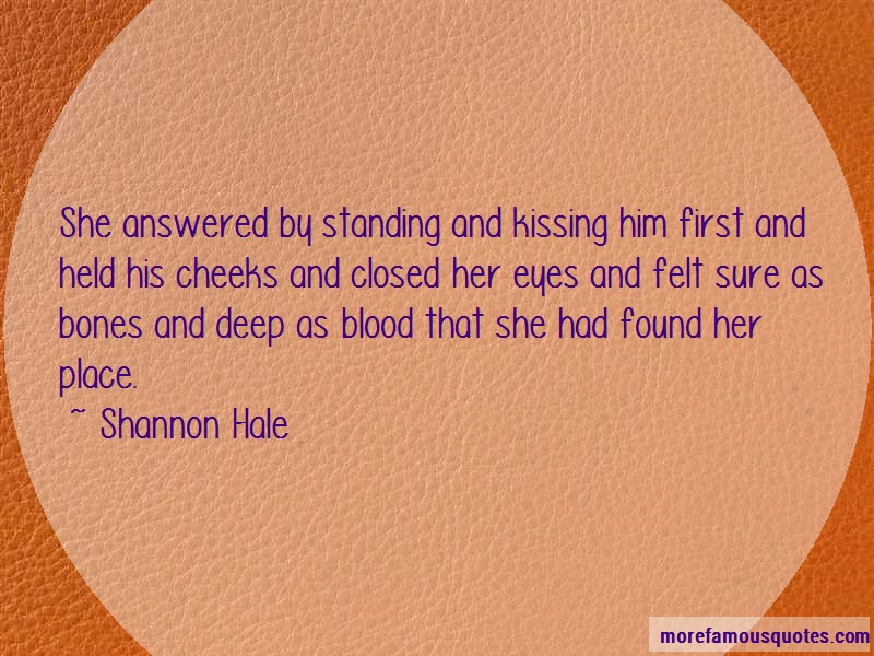 Shannon Hale Quotes: She answered by standing and kissing him