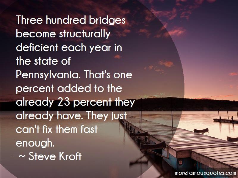 Steve Kroft Quotes: Three hundred bridges become