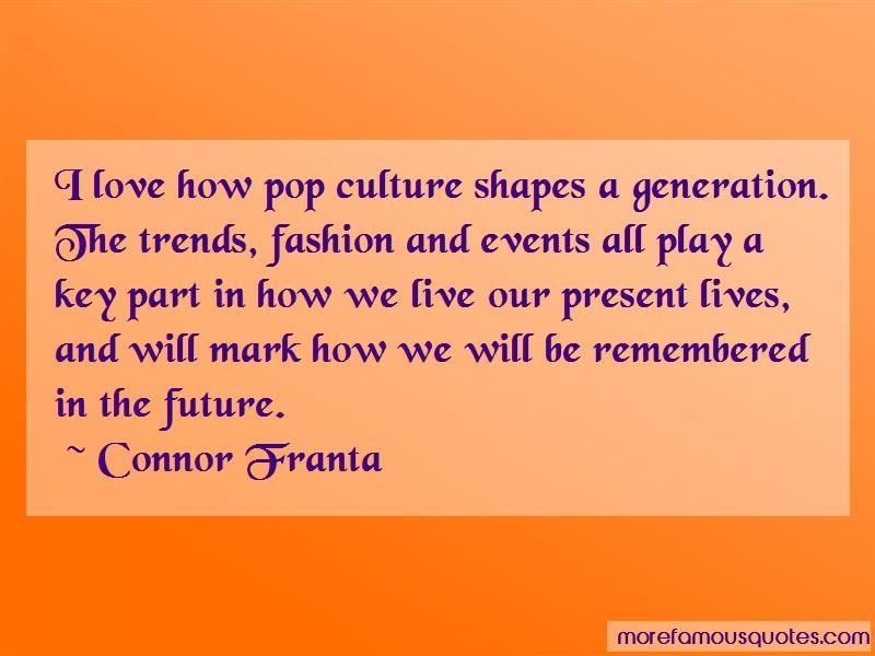 Connor Franta Quotes: I love how pop culture shapes a