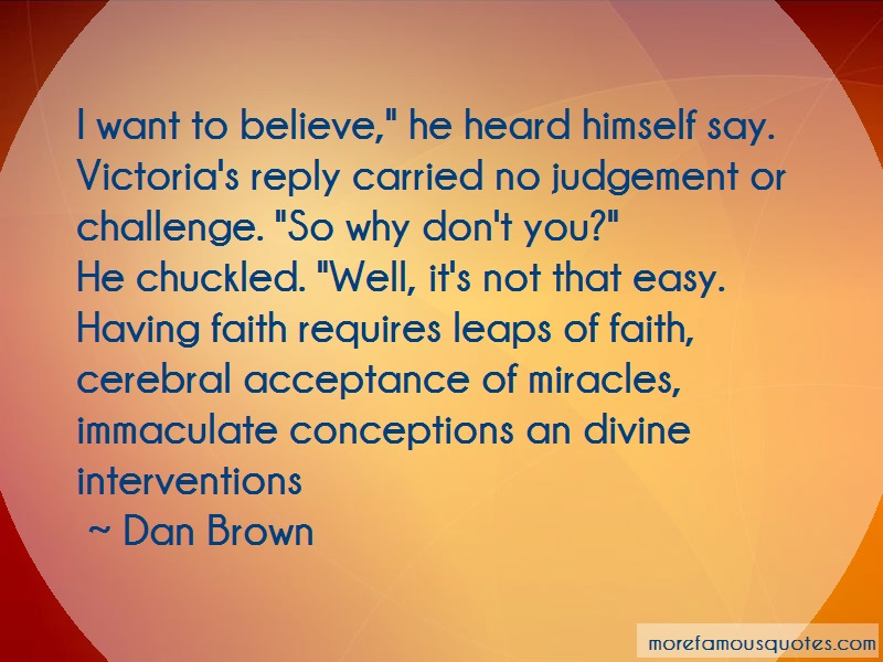 Dan Brown Quotes: I want to believe he heard himself say