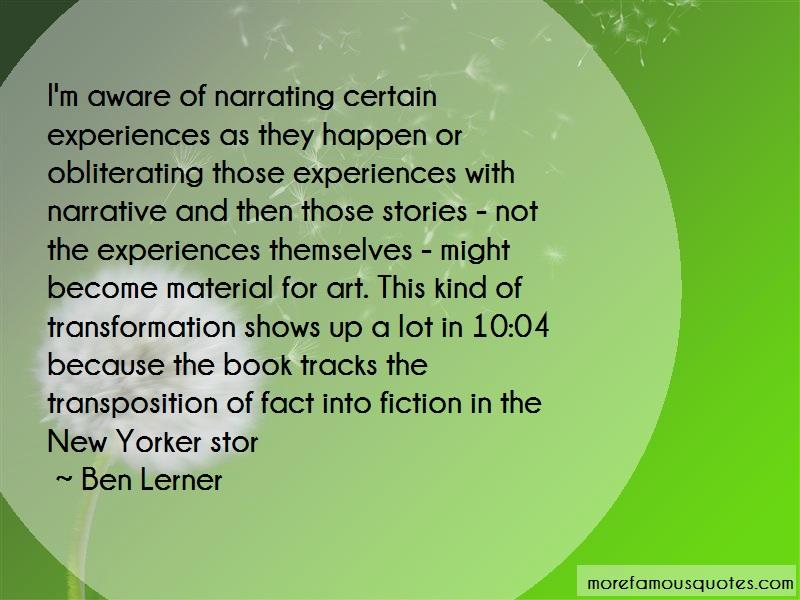 Ben Lerner Quotes: Im aware of narrating certain