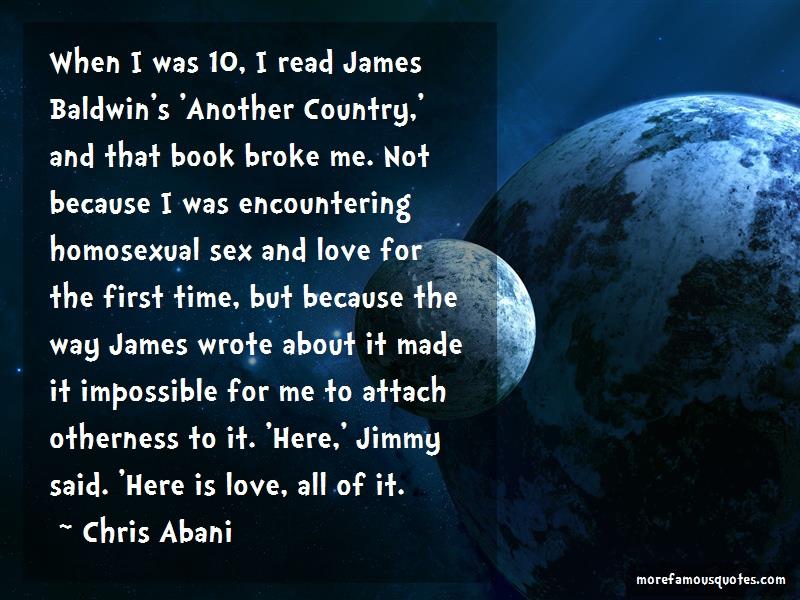 Chris Abani Quotes: When i was 10 i read james baldwins