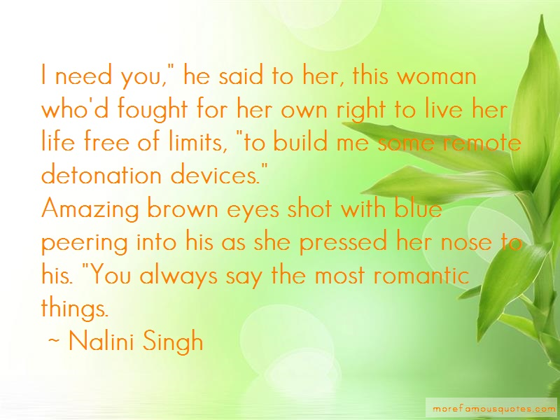 Nalini Singh Quotes: I need you he said to her this woman