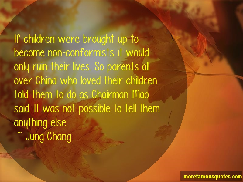 Jung Chang Quotes: If Children Were Brought Up To Become