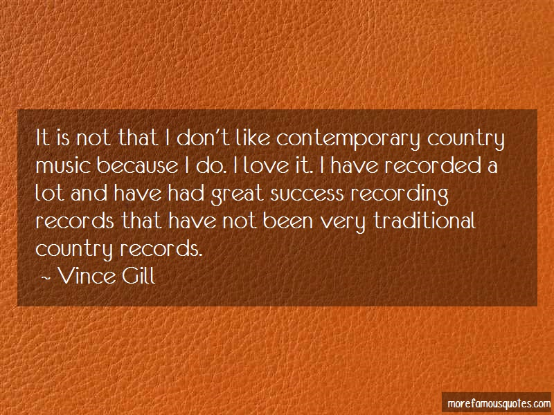 Vince Gill Quotes: It Is Not That I Dont Like Contemporary