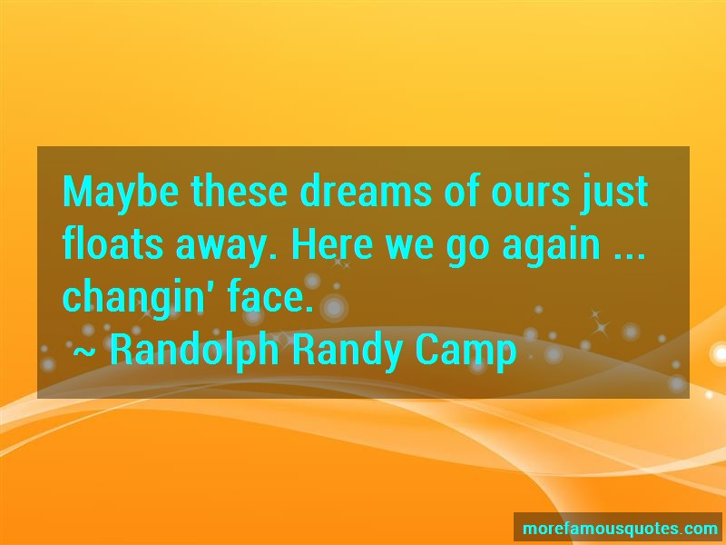 Randolph Randy Camp Quotes: Maybe these dreams of ours just floats