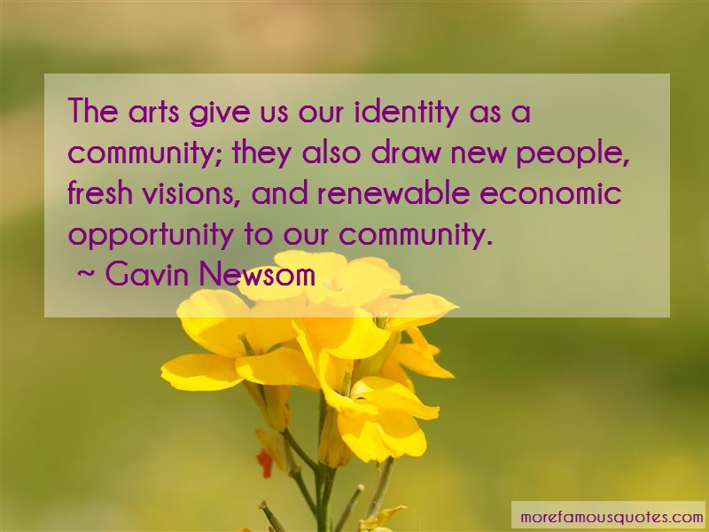 Gavin Newsom Quotes: The arts give us our identity as a