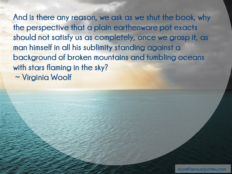 Virginia Woolf Quotes: And is there any reason we ask as we