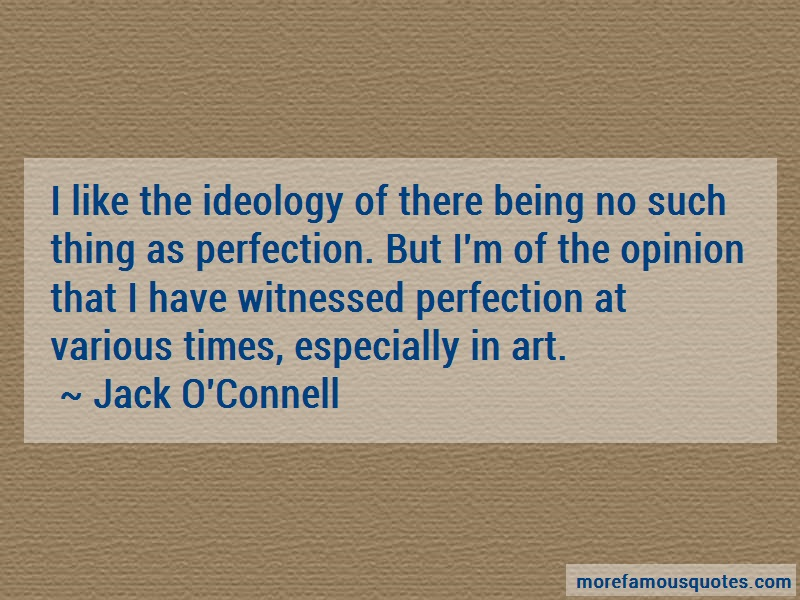 Jack O'Connell Quotes: I like the ideology of there being no