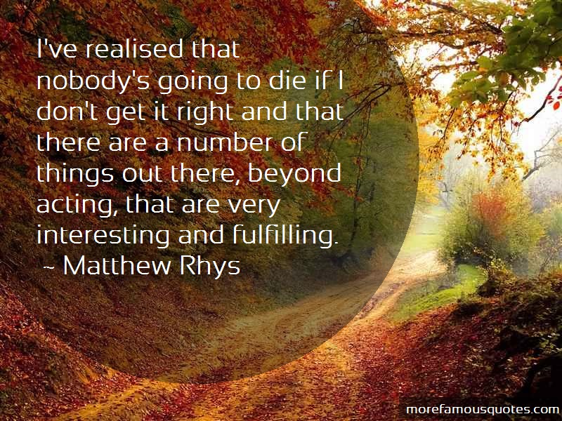 Matthew Rhys Quotes: Ive Realised That Nobodys Going To Die