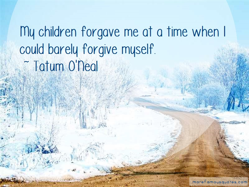 Tatum O'Neal Quotes: My children forgave me at a time when i
