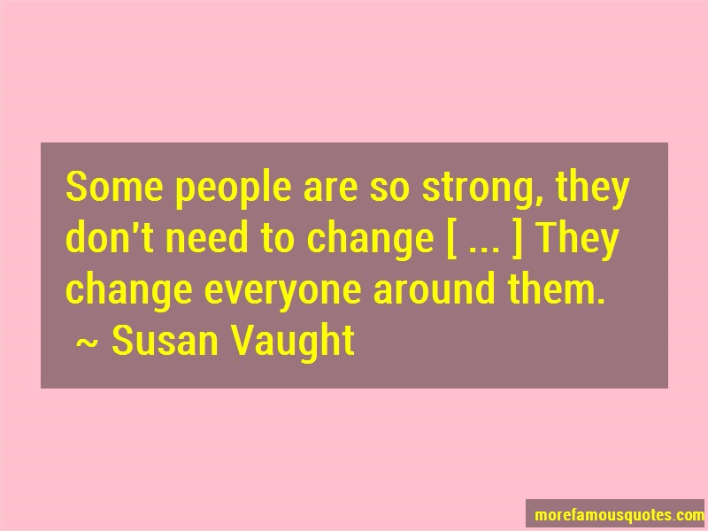 Susan Vaught Quotes: Some People Are So Strong They Dont Need