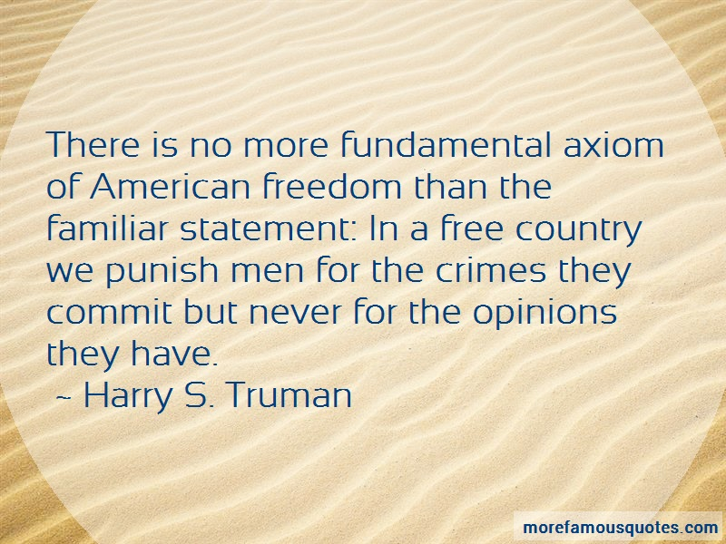 Harry S. Truman Quotes: There is no more fundamental axiom of