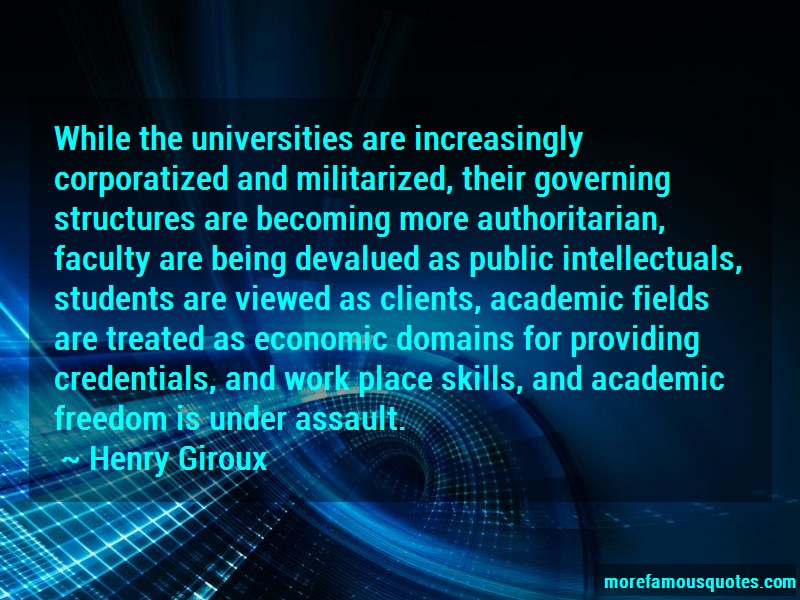 Henry Giroux Quotes: While the universities are increasingly
